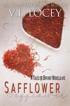 Safflower(A Tales of Bryant Novella #3) - Tales of Bryant, #3 ebook by V.L. Locey