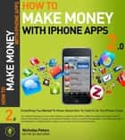 How To Make Money With iPhone Apps ebook by Nicholas Peters