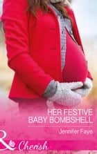 Her Festive Baby Bombshell (Mills & Boon Cherish) ebook by Jennifer Faye