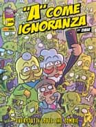 A come ignoranza 11. Everytutti loves the zombie ebook by Davide Daw Berardi