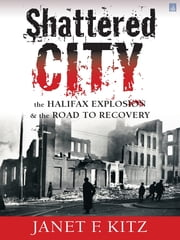 Shattered City: - The Halifax Explosion and the Road to Recovery ebook by Kobo.Web.Store.Products.Fields.ContributorFieldViewModel