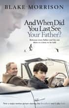 And When Did You Last See Your Father? ebook by Blake Morrison