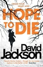 Hope to Die - The gripping serial killer thriller for fans of M. J. Arlidge ebook by David Jackson