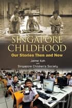 Singapore Childhood ebook by Jaime Koh,Singapore Children's Society