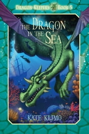 Dragon Keepers #5: The Dragon in the Sea ebook by Kate Klimo,John Shroades