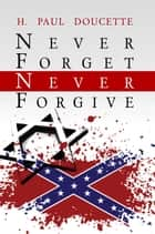 Never Forget, Never Forgive ebook by H. Paul Doucette