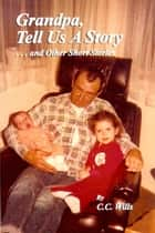 Grandpa Tell Us A Story And Other Short Stories ebook by C.C. Wills