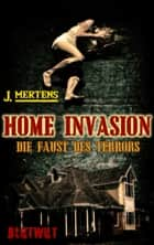 Home Invasion - Die Faust des Terrors eBook by J. Mertens