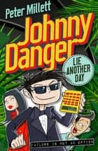 Lie Another Day (Book 2) - Johnny Danger ebook by Peter Millet