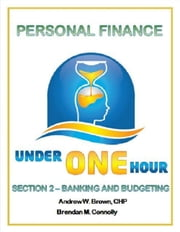 Personal Finance Under One Hour: Section 2 - Banking and Budgeting ebook by Under One Hour
