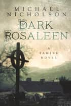 Dark Rosaleen - A Famine Novel ebook by Michael Nicholson