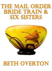 The Mail Order Bride Train & Six Sisters ebook by Beth Overton