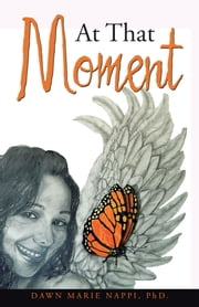 At That Moment ebook by Dawn Marie Nappi, PhD