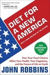 Diet for a New America 25th Anniversary Edition - How Your Food Choices Affect Your Health, Your Happiness, and the Future of Life on Earth ebook by John Robbins