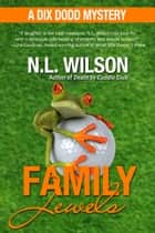 Family Jewels - A Dix Dodd Mystery ebook by N.L. Wilson, Norah Wilson, Heather Doherty