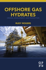 Offshore Gas Hydrates - Origins, Development, and Production ebook by Rudy Rogers