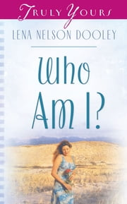 Who Am I? ebook by Lena Nelson Dooley