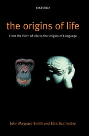 The Origins of Life - From the Birth of Life to the Origin of Language ebook by The late John Maynard Smith,Professor Eors Szathmary