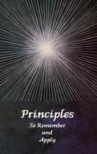 Principles to Remember and Apply ebook by Maile