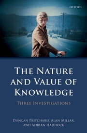 The Nature and Value of Knowledge - Three Investigations ebook by Duncan Pritchard,Alan Millar,Adrian Haddock