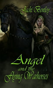 Angel and the Flying Warhorses ebook by Jacki Bentley