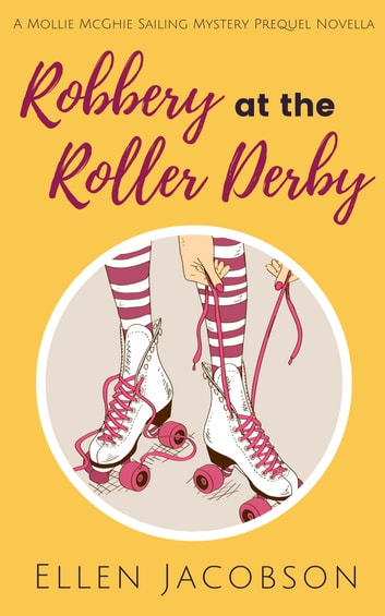 Robbery at the Roller Derby - A Mollie McGhie Sailing Mystery Prequel Novella ebook by Ellen Jacobson