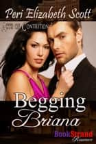 Begging Briana ebook by Peri Elizabeth Scott