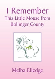 I Remember - This Little Mouse from Bollinger County ebook by Melba Elledge