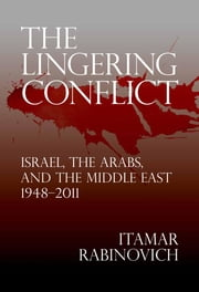 The Lingering Conflict - Israel, the Arabs, and the Middle East, 1948–2011 ebook by Itamar Rabinovich