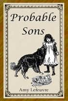 Probable Sons ebook by Amy Le Feuvre