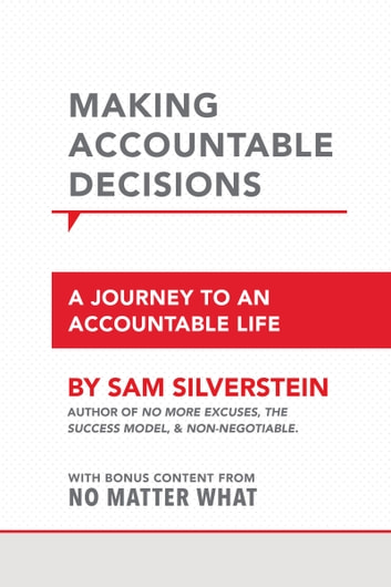 Making Accountable Decisions - A Journey to an Accountable Life ebook by Sam Silverstein