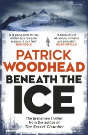 Beneath the Ice eBook by Patrick Woodhead
