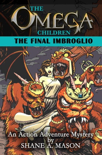 The Omega Children - The Final Imbroglio - An Action Adventure Mystery ebook by Shane A. Mason