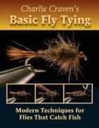 Charlie Craven's Basic Fly Tying ebook by Charlie Craven