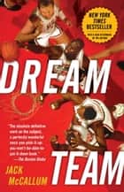 Dream Team: How Michael, Magic, Larry, Charles, and the Greatest Team of All Time Conquered the World and Changed the Game of Basketball Forever ebook by Jack McCallum