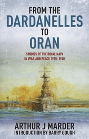From the Dardanelles to Oran - Studies of the Royal Navy in War and Peace, 1915–1940 ebook by Arthur J. Marder