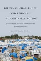 Dilemmas, Challenges, and Ethics of Humanitarian Action - Reflections on Médecins Sans Frontières' Perception Project ebook by Caroline Abu-Sada