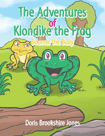 The Adventures of Klondike the Frog - Boomer The Bully ebook by Doris Jones