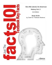 Just the FACTS101 e-Study Guide for: Give Me Liberty! An American History Vol. 2 ebook by Cram101 Reviews,Eric Foner
