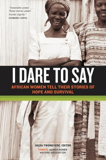 I Dare to Say - African Women Share Their Stories of Hope and Survival ebook by