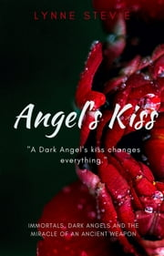 ANGEL'S KISS - Sexy Paranormal Thriller ebook by Lynne Stevie