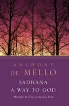 Sadhana - A Way to God ebook by Anthony De Mello