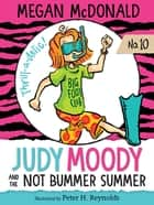 Judy Moody and the NOT Bummer Summer ebook by Megan McDonald, Peter H. Reynolds