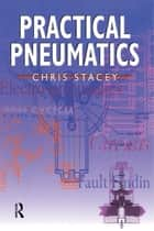 Practical Pneumatics ebook by Chris Stacey