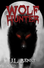 Wolf Hunter ebook by J.L. Benét