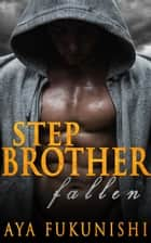 Stepbrother Fallen ebook by Aya Fukunishi