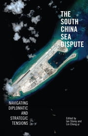 The South China Sea Dispute - Navigating Diplomatic and Strategic Tensions ebook by Ian Storey, Lin Cheng-yi