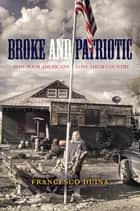Broke and Patriotic - Why Poor Americans Love Their Country ebook by Francesco Duina
