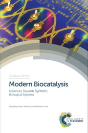 Modern Biocatalysis - Advances Towards Synthetic Biological Systems ebook by Gavin Williams, Mélanie Hall, Anne Zaparucha,...