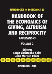Handbook of the Economics of Giving, Altruism and Reciprocity: Applications ebook by Kolm, Serge-Christophe